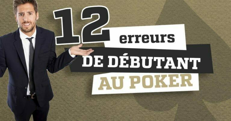 12 erreurs de débutant à éviter au poker